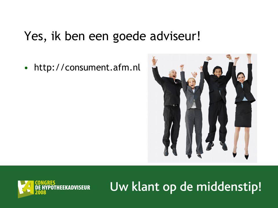 Yes, ik ben een goede adviseur! http://consument.afm.nl