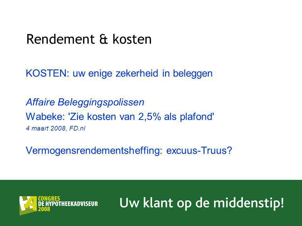 Rendement & kosten KOSTEN: uw enige zekerheid in beleggen Affaire Beleggingspolissen Wabeke: 'Zie kosten van 2,5% als plafond' 4 maart 2008, FD.nl Ver