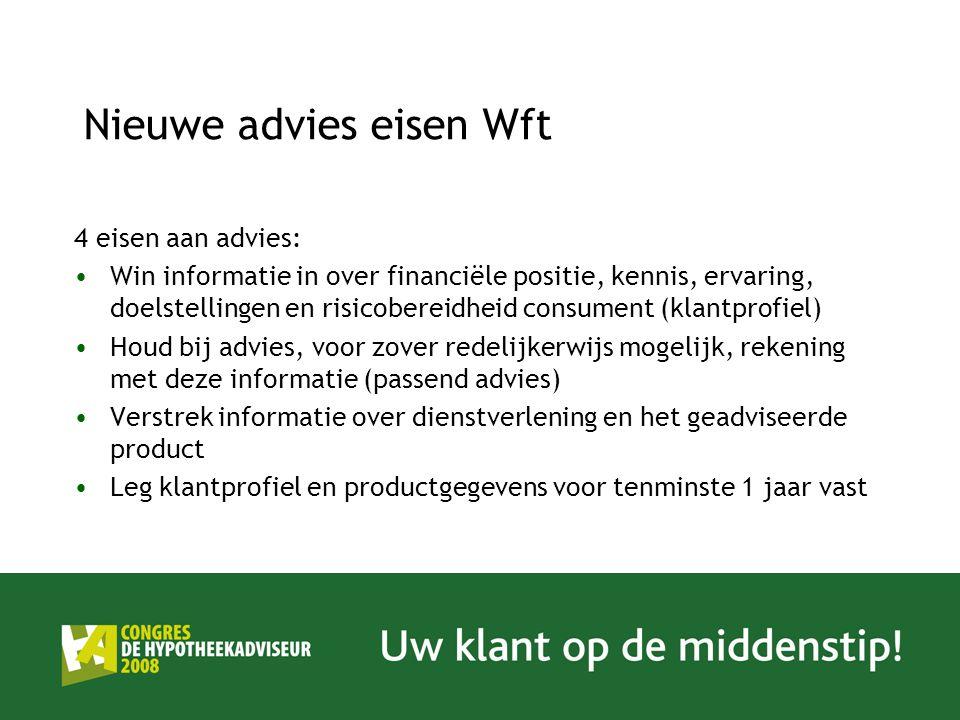 Nieuwe advies eisen Wft 4 eisen aan advies: Win informatie in over financiële positie, kennis, ervaring, doelstellingen en risicobereidheid consument