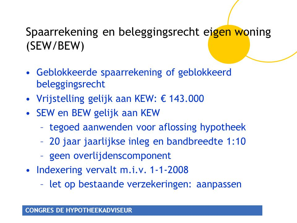CONGRES DE HYPOTHEEKADVISEUR Spaarrekening en beleggingsrecht eigen woning (SEW/BEW) Geblokkeerde spaarrekening of geblokkeerd beleggingsrecht Vrijste