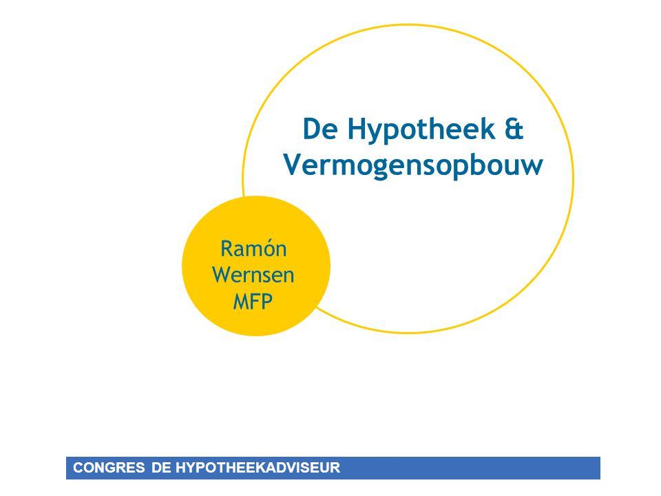 CONGRES DE HYPOTHEEKADVISEUR De Hypotheek & Vermogensopbouw Ramón Wernsen MFP CONGRES DE HYPOTHEEKADVISEUREKADVISEUR