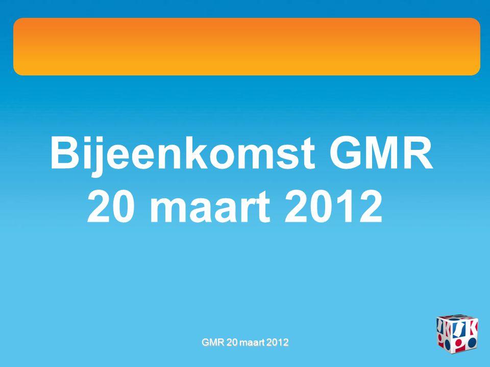 Bijeenkomst GMR 20 maart 2012 GMR 20 maart 2012