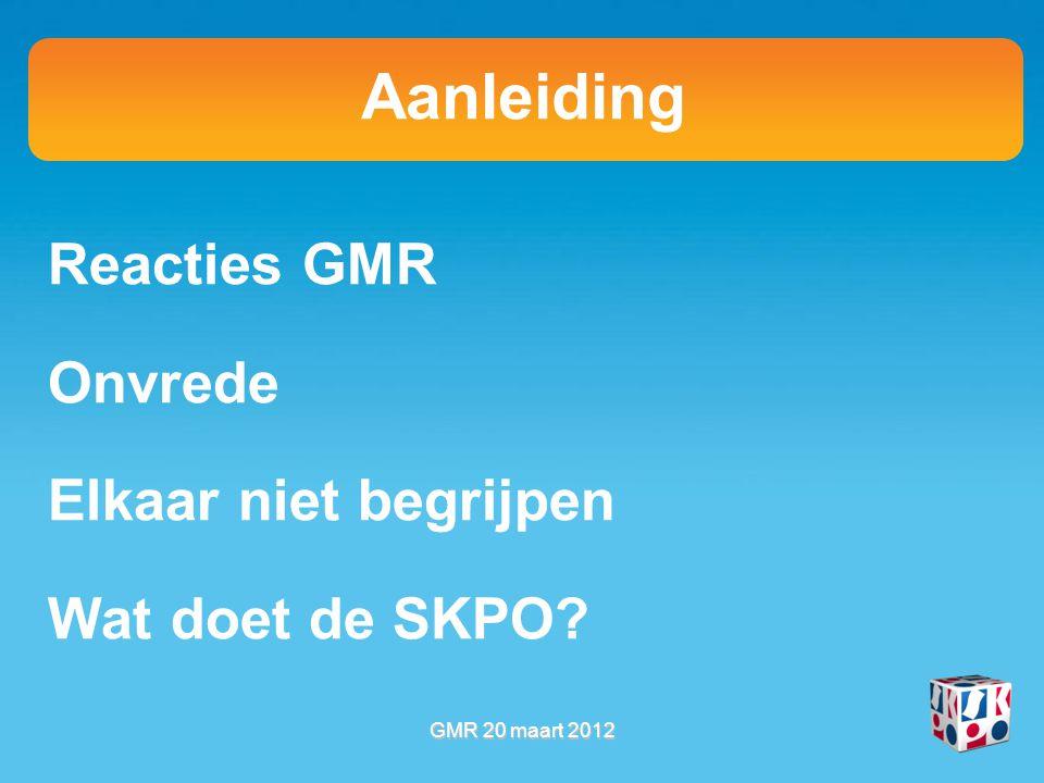 Aanleiding Reacties GMR Onvrede Elkaar niet begrijpen Wat doet de SKPO GMR 20 maart 2012