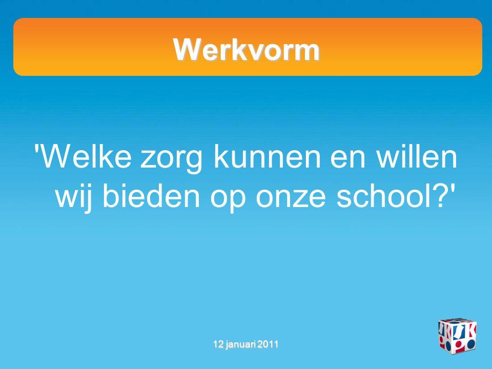 Werkvorm 'Welke zorg kunnen en willen wij bieden op onze school?' 12 januari 2011
