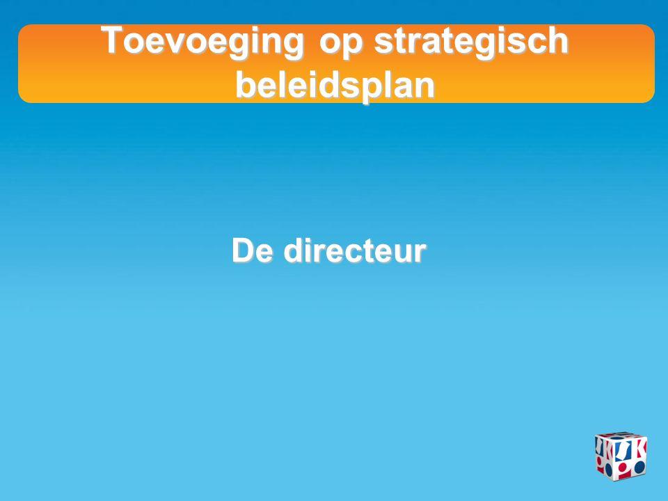 Toevoeging op strategisch beleidsplan De directeur