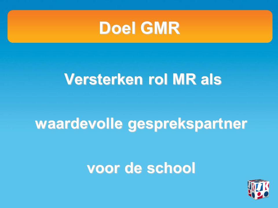 Doel GMR Versterken rol MR als Versterken rol MR als waardevolle gesprekspartner voor de school