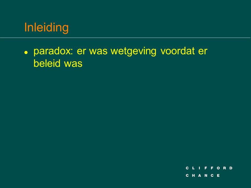 Inleiding l paradox: er was wetgeving voordat er beleid was