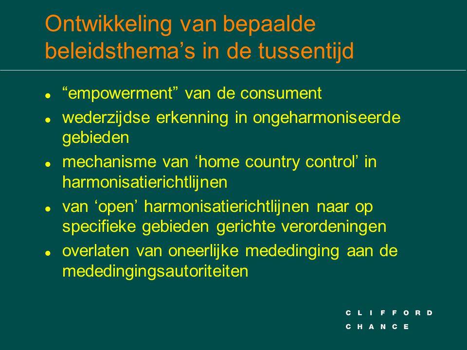 Ontwikkeling van bepaalde beleidsthema's in de tussentijd l empowerment van de consument l wederzijdse erkenning in ongeharmoniseerde gebieden l mechanisme van 'home country control' in harmonisatierichtlijnen l van 'open' harmonisatierichtlijnen naar op specifieke gebieden gerichte verordeningen l overlaten van oneerlijke mededinging aan de mededingingsautoriteiten
