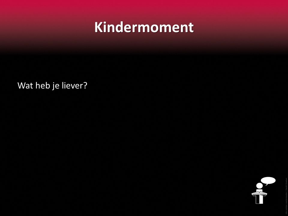 Kindermoment Wat heb je liever?