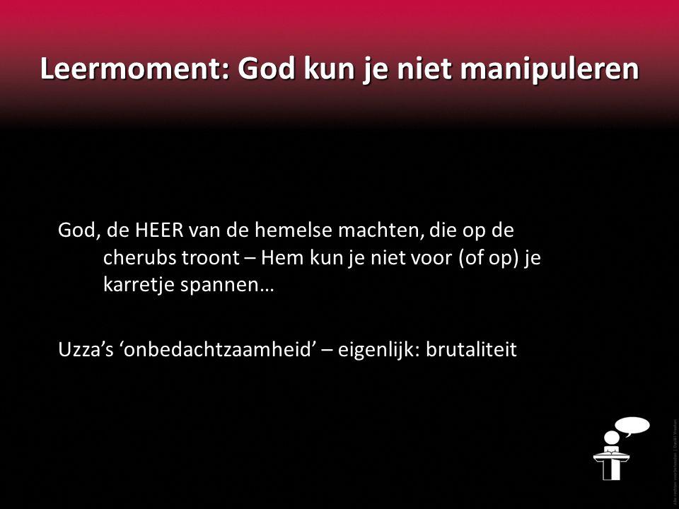 Leermoment: God kun je niet manipuleren God, de HEER van de hemelse machten, die op de cherubs troont – Hem kun je niet voor (of op) je karretje spann