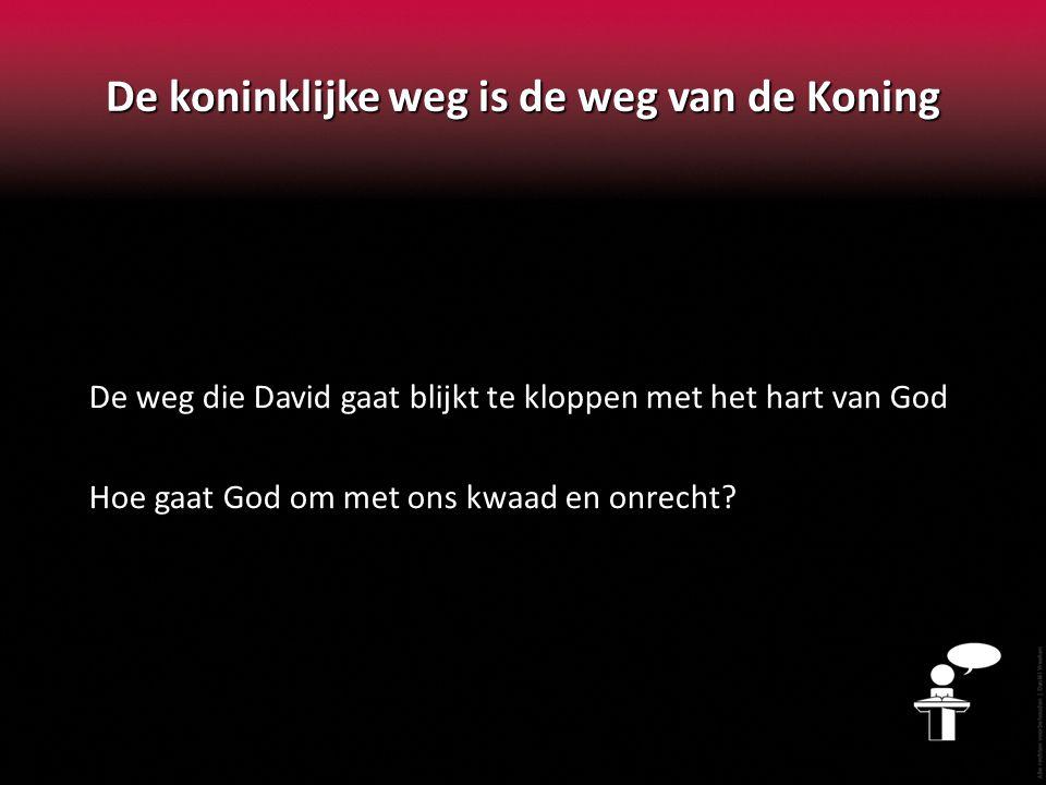 De koninklijke weg is de weg van de Koning De weg die David gaat blijkt te kloppen met het hart van God Hoe gaat God om met ons kwaad en onrecht?
