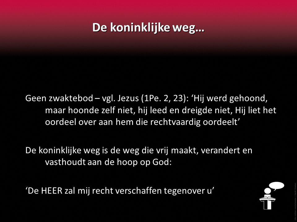 De koninklijke weg… Geen zwaktebod – vgl.Jezus (1Pe.