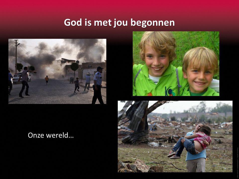 God is met jou begonnen Onze wereld…