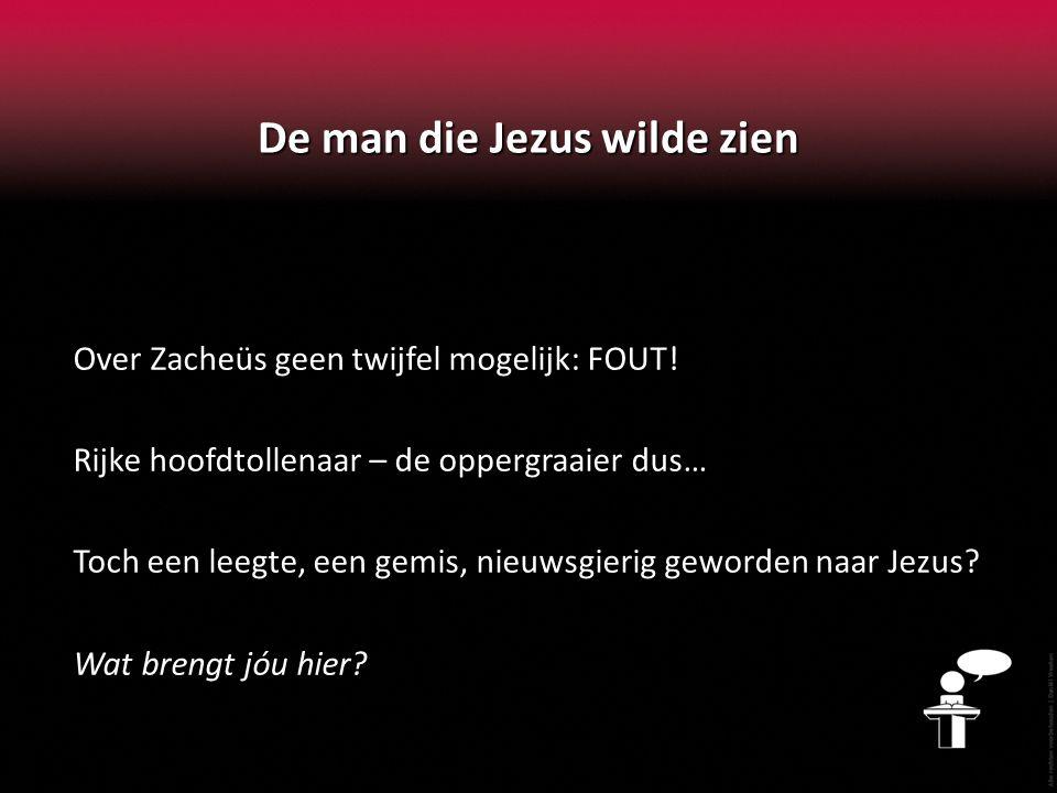 De man die Jezus wilde zien Over Zacheüs geen twijfel mogelijk: FOUT! Rijke hoofdtollenaar – de oppergraaier dus… Toch een leegte, een gemis, nieuwsgi