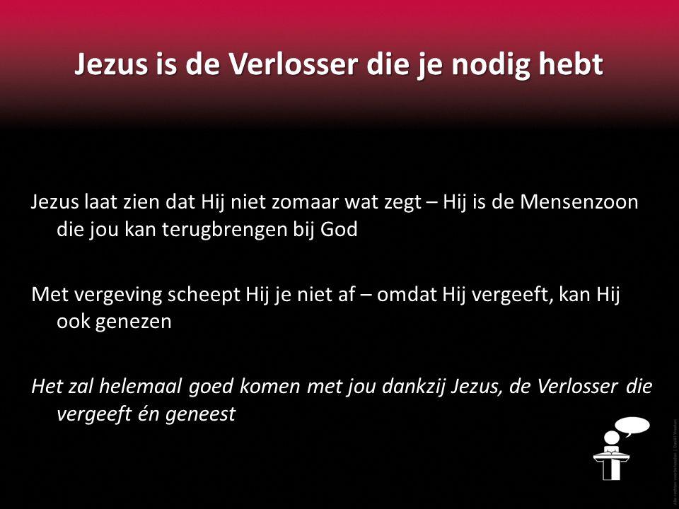 Jezus is de Verlosser die je nodig hebt Jezus laat zien dat Hij niet zomaar wat zegt – Hij is de Mensenzoon die jou kan terugbrengen bij God Met verge