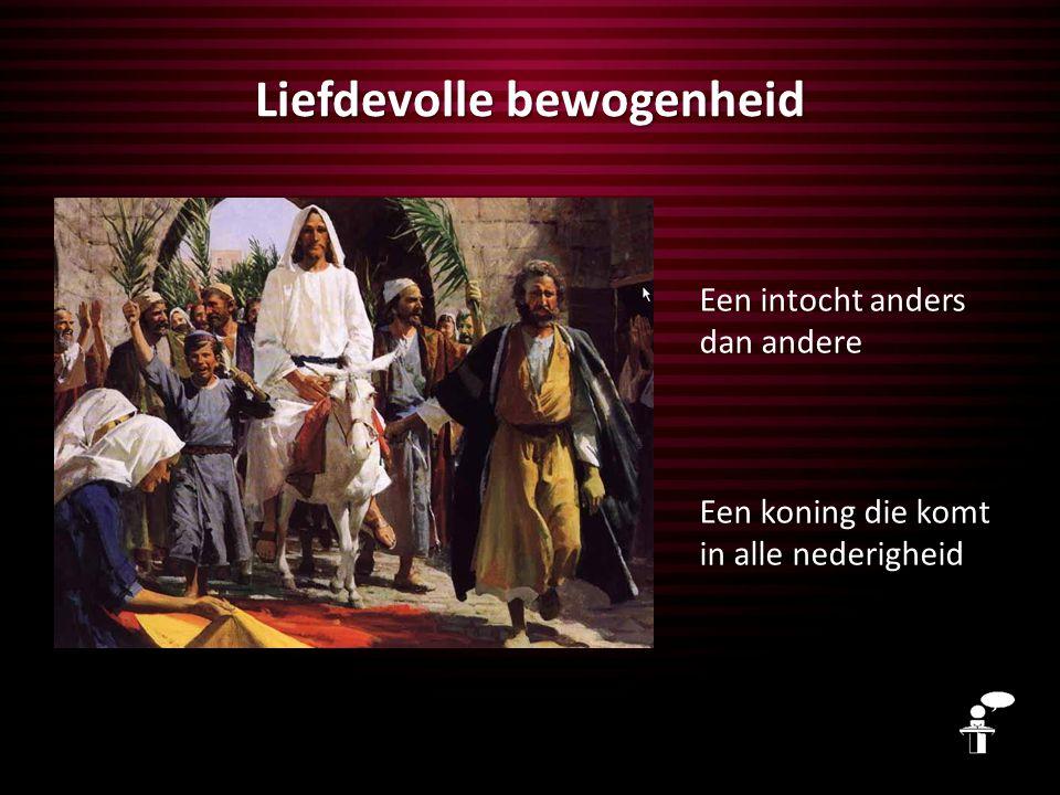 Liefdevolle bewogenheid De manier waarop Jezus binnen wil rijden: nederig, zittend op een ezel – aangekondigd door de profeet Zacharia Bij deze koning en intocht passen ook de tranen – als Jezus komt laat Hij niet zijn vuisten spreken, maar zijn hart