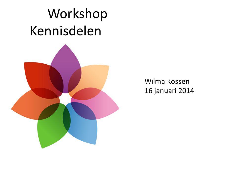 Workshop Kennisdelen Wilma Kossen 16 januari 2014