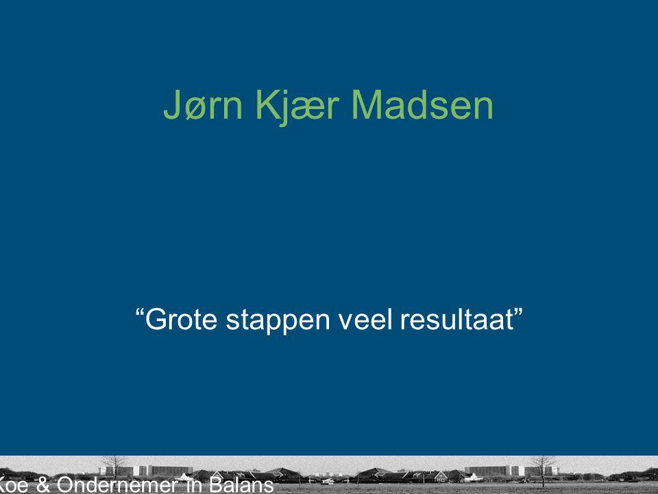 "Koe & Ondernemer in Balans Jørn Kjær Madsen ""Grote stappen veel resultaat"""