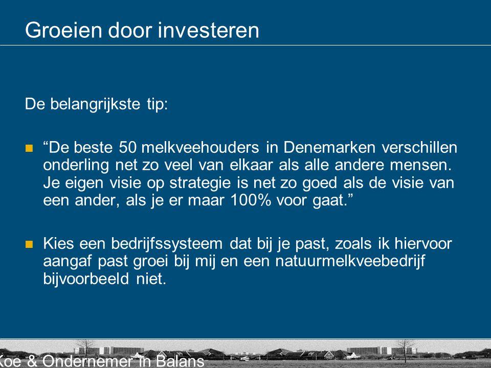 Koe & Ondernemer in Balans Groeien door investeren De belangrijkste tip: De beste 50 melkveehouders in Denemarken verschillen onderling net zo veel van elkaar als alle andere mensen.