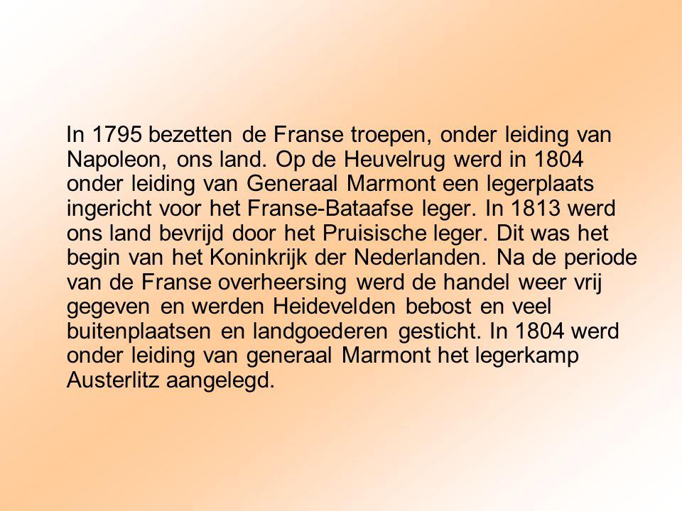 In 1795 bezetten de Franse troepen, onder leiding van Napoleon, ons land. Op de Heuvelrug werd in 1804 onder leiding van Generaal Marmont een legerpla