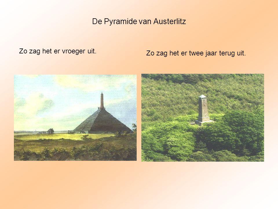 De Pyramide van Austerlitz Zo zag het er vroeger uit. Zo zag het er twee jaar terug uit.