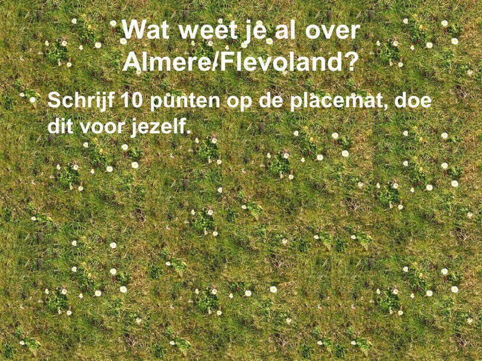 Wat weten jullie samen al over Almere/ Flevoland.