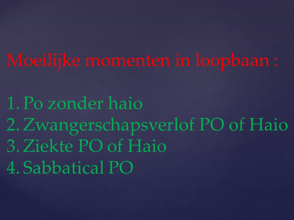 Moeilijke momenten in loopbaan : 1.Po zonder haio 2.Zwangerschapsverlof PO of Haio 3.Ziekte PO of Haio 4.Sabbatical PO