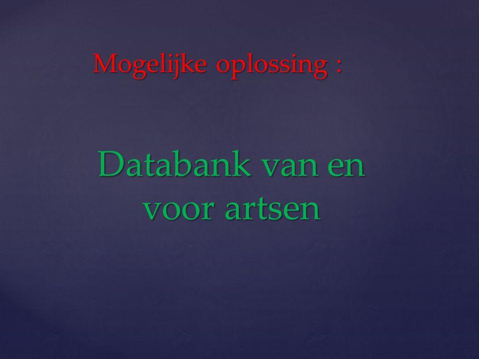 Databank van en voor artsen Mogelijke oplossing :