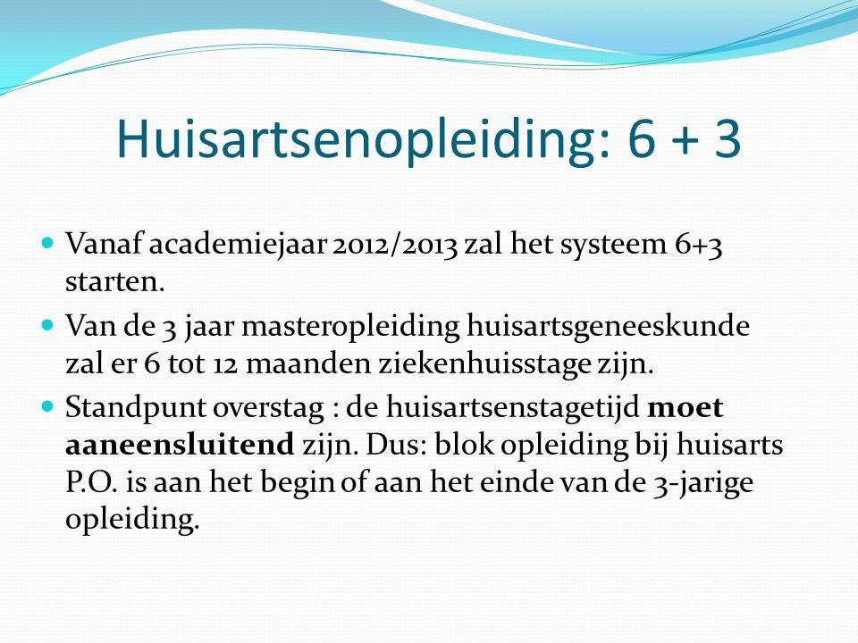 Huisartsenopleiding: 6 + 3 Vanaf academiejaar 2012/2013 zal het systeem 6+3 starten.