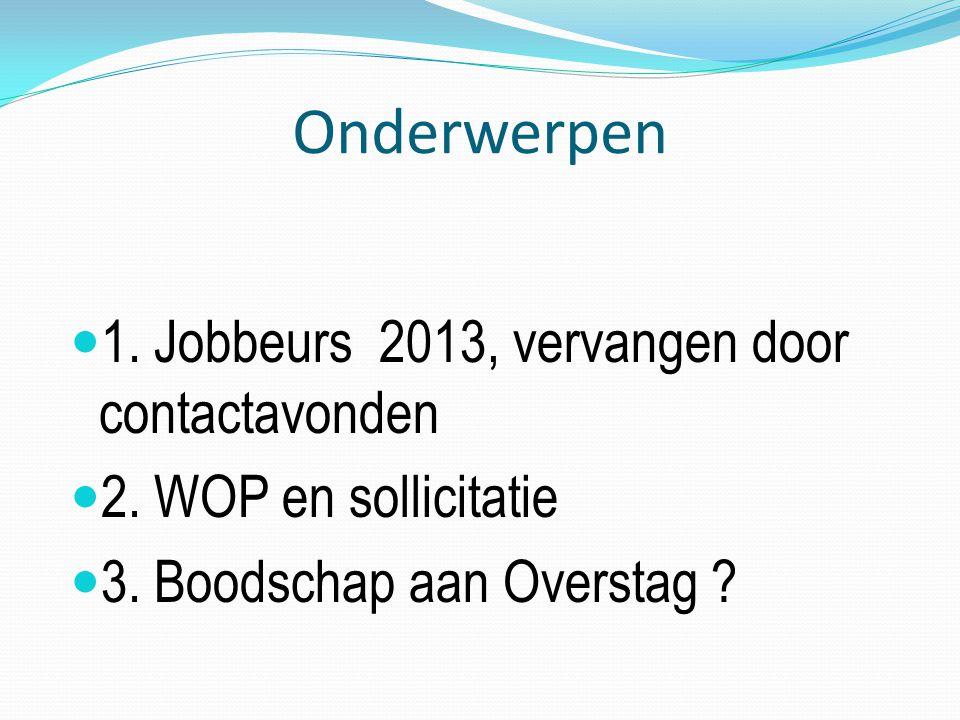 Onderwerpen 1. Jobbeurs 2013, vervangen door contactavonden 2.