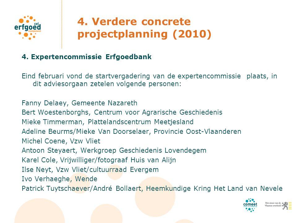 4. Expertencommissie Erfgoedbank Eind februari vond de startvergadering van de expertencommissie plaats, in dit adviesorgaan zetelen volgende personen