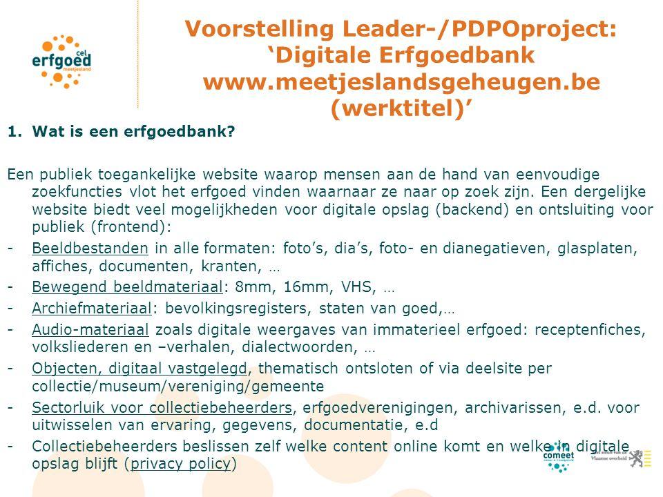 Voorstelling Leader-/PDPOproject: 'Digitale Erfgoedbank www.meetjeslandsgeheugen.be (werktitel)' 1.Wat is een erfgoedbank.