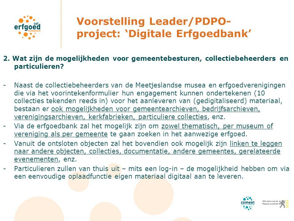 Voorstelling Leader/PDPO- project: 'Digitale Erfgoedbank' 2. Wat zijn de mogelijkheden voor gemeentebesturen, collectiebeheerders en particulieren? -N