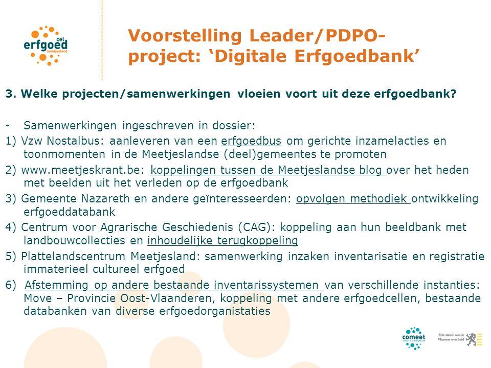 Voorstelling Leader/PDPO- project: 'Digitale Erfgoedbank' 3. Welke projecten/samenwerkingen vloeien voort uit deze erfgoedbank? -Samenwerkingen ingesc