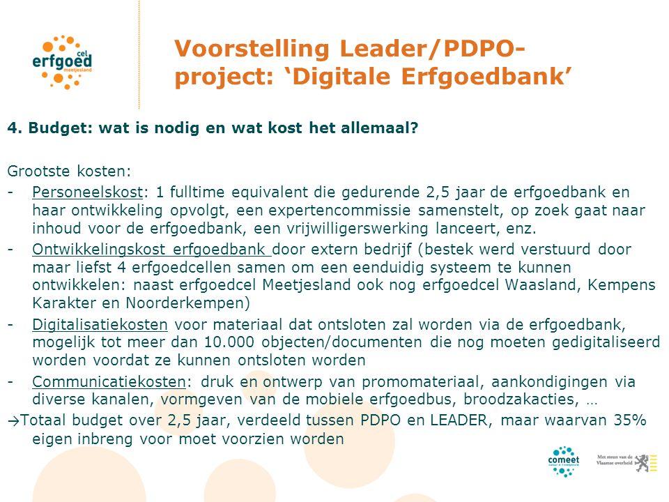 Voorstelling Leader/PDPO- project: 'Digitale Erfgoedbank' 4. Budget: wat is nodig en wat kost het allemaal? Grootste kosten: -Personeelskost: 1 fullti