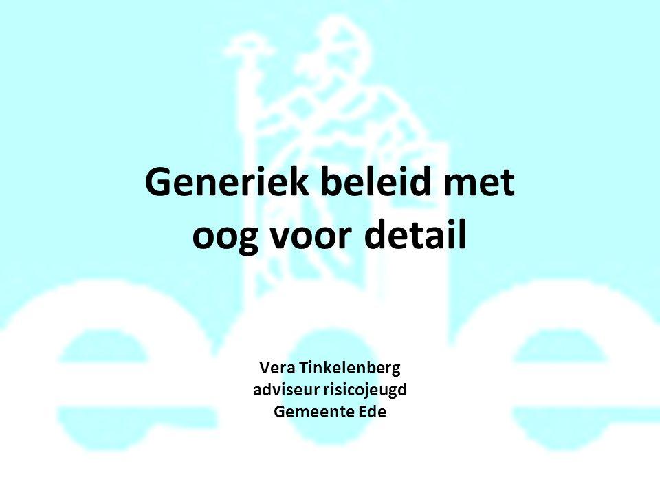 Generiek beleid met oog voor detail Vera Tinkelenberg adviseur risicojeugd Gemeente Ede