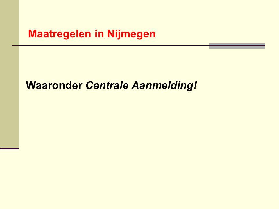 Waaronder Centrale Aanmelding! Maatregelen in Nijmegen