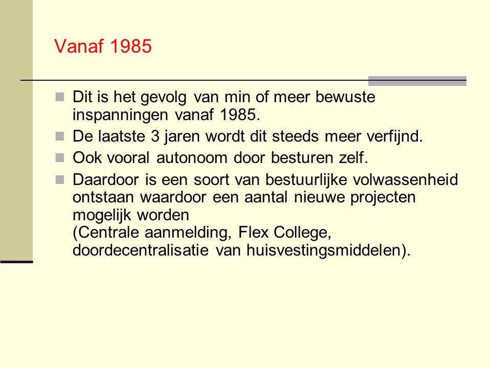 Vanaf 1985 Dit is het gevolg van min of meer bewuste inspanningen vanaf 1985. De laatste 3 jaren wordt dit steeds meer verfijnd. Ook vooral autonoom d