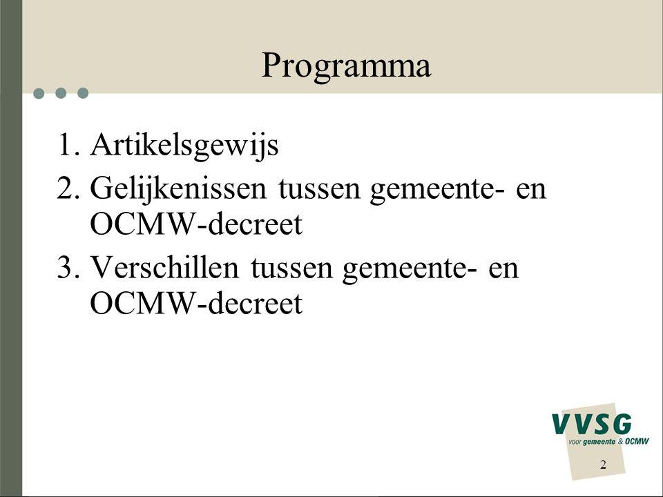 2 Programma 1.Artikelsgewijs 2.Gelijkenissen tussen gemeente- en OCMW-decreet 3.Verschillen tussen gemeente- en OCMW-decreet