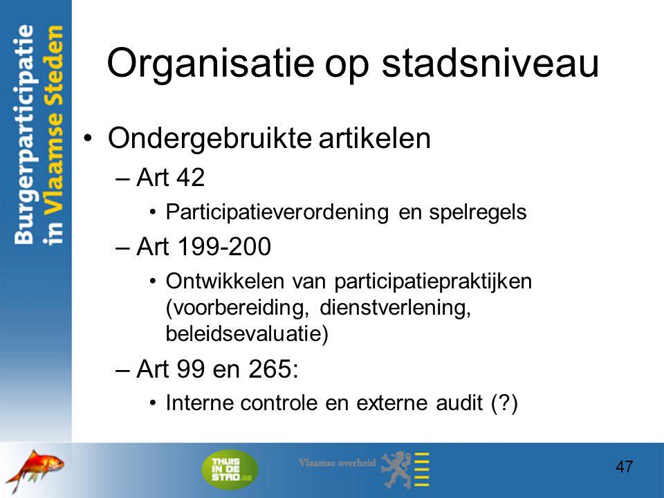 47 Organisatie op stadsniveau Ondergebruikte artikelen –Art 42 Participatieverordening en spelregels –Art 199-200 Ontwikkelen van participatiepraktijk