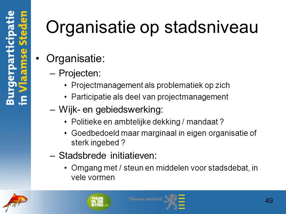 49 Organisatie op stadsniveau Organisatie: –Projecten: Projectmanagement als problematiek op zich Participatie als deel van projectmanagement –Wijk- e