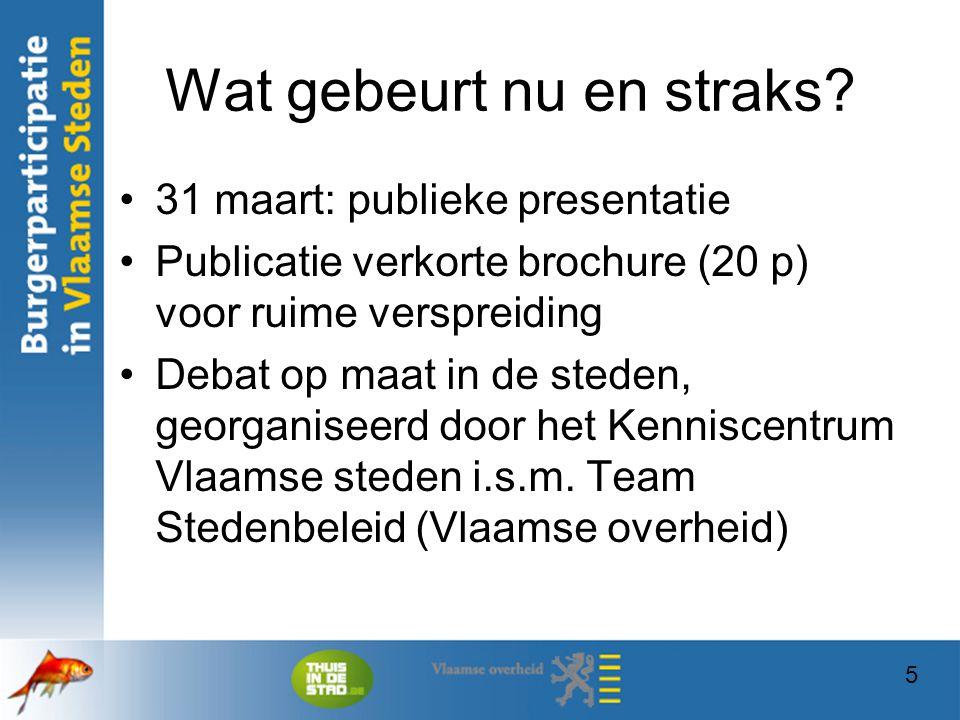 5 Wat gebeurt nu en straks? 31 maart: publieke presentatie Publicatie verkorte brochure (20 p) voor ruime verspreiding Debat op maat in de steden, geo