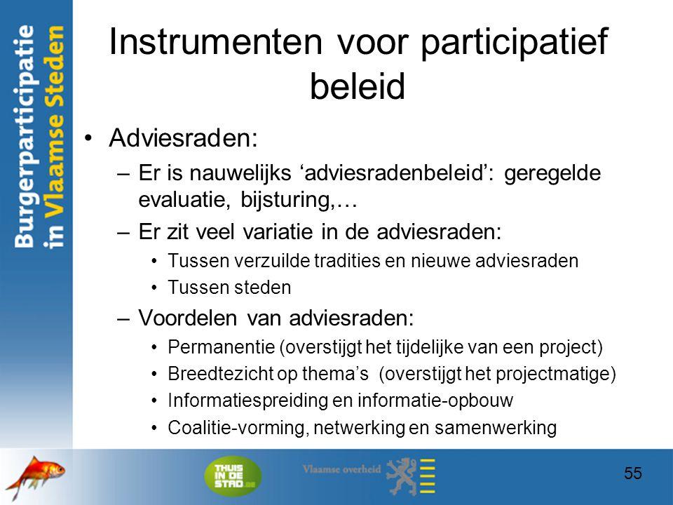 55 Instrumenten voor participatief beleid Adviesraden: –Er is nauwelijks 'adviesradenbeleid': geregelde evaluatie, bijsturing,… –Er zit veel variatie