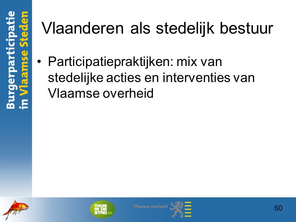 60 Vlaanderen als stedelijk bestuur Participatiepraktijken: mix van stedelijke acties en interventies van Vlaamse overheid 60