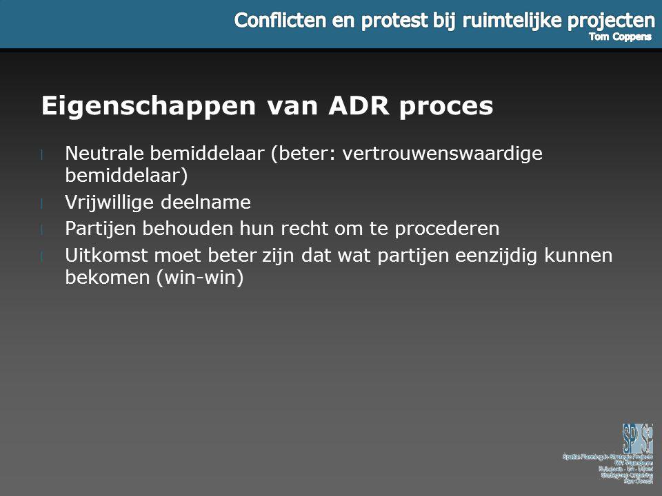 Eigenschappen van ADR proces l Neutrale bemiddelaar (beter: vertrouwenswaardige bemiddelaar) l Vrijwillige deelname l Partijen behouden hun recht om t