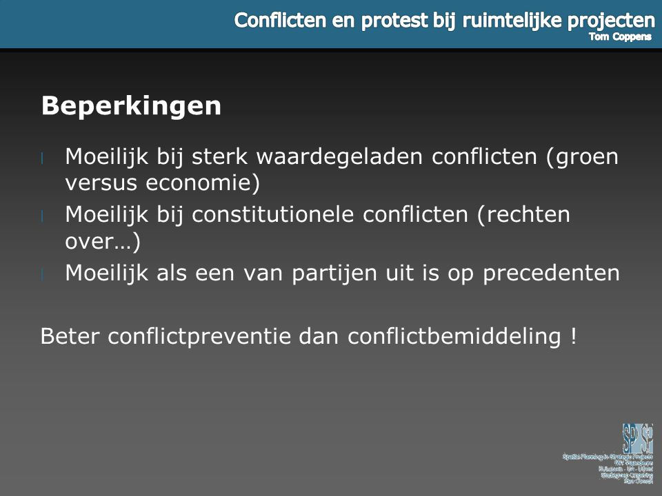Beperkingen l Moeilijk bij sterk waardegeladen conflicten (groen versus economie) l Moeilijk bij constitutionele conflicten (rechten over…) l Moeilijk