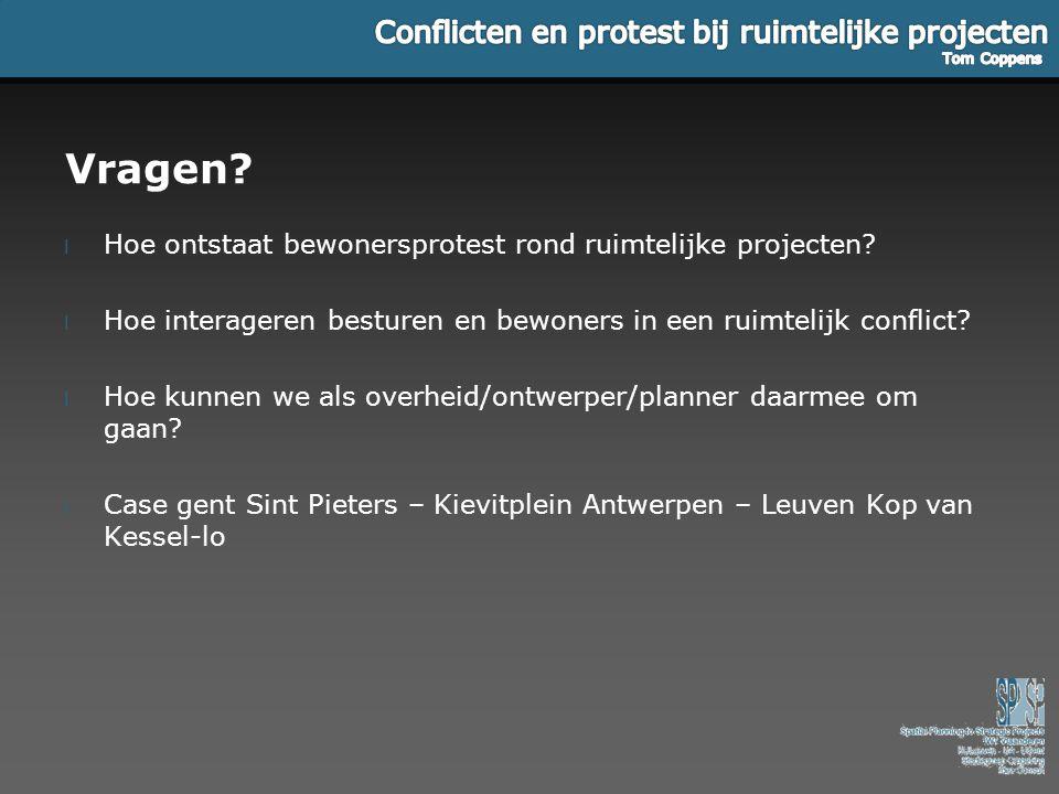 Vragen? l Hoe ontstaat bewonersprotest rond ruimtelijke projecten? l Hoe interageren besturen en bewoners in een ruimtelijk conflict? l Hoe kunnen we