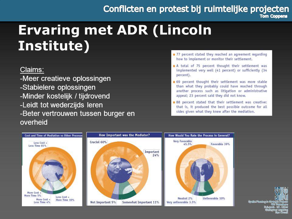 Ervaring met ADR (Lincoln Institute) Claims: -Meer creatieve oplossingen -Stabielere oplossingen -Minder kostelijk / tijdrovend -Leidt tot wederzijds