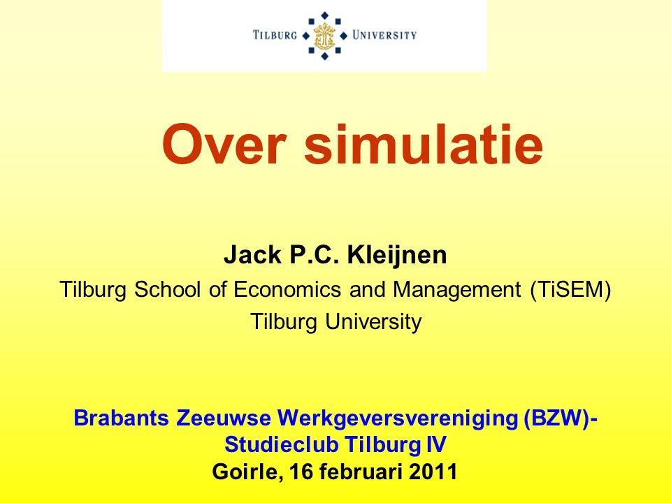 Over simulatie Jack P.C. Kleijnen Tilburg School of Economics and Management (TiSEM) Tilburg University Brabants Zeeuwse Werkgeversvereniging (BZW)- S