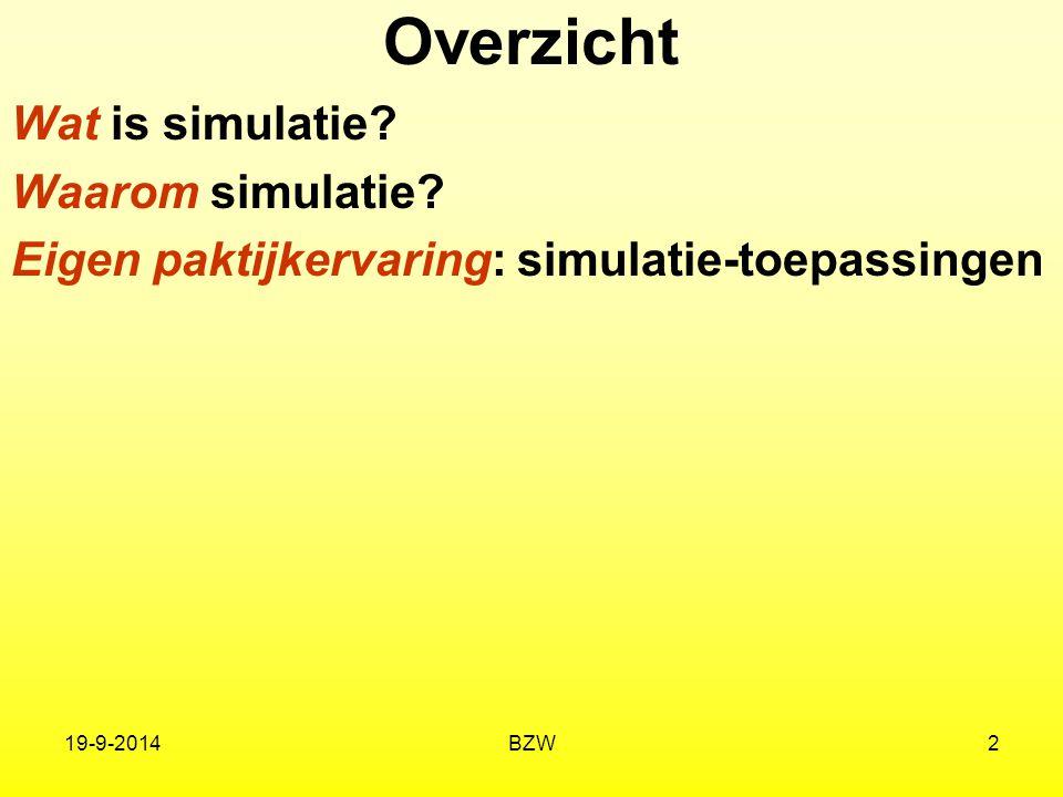 19-9-2014BZW2 Overzicht Wat is simulatie? Waarom simulatie? Eigen paktijkervaring: simulatie-toepassingen